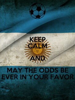 Poster: KEEP CALM AND MAY THE ODDS BE EVER IN YOUR FAVOR