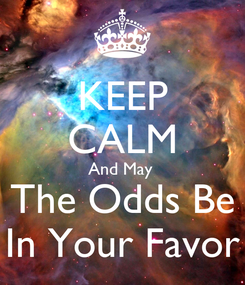 Poster: KEEP CALM And May   The Odds Be  In Your Favor