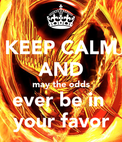 Poster: KEEP CALM AND may the odds ever be in  your favor