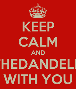 Poster: KEEP CALM AND MAY THEDANDELION BE WITH YOU