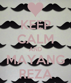 Poster: KEEP CALM AND MAYANG REZA