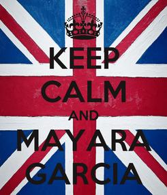 Poster: KEEP CALM AND MAYARA GARCIA