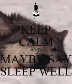 Poster: KEEP CALM AND MAYBY SAY SLEEP WELL