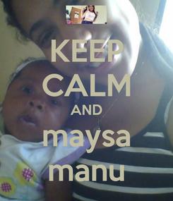 Poster: KEEP CALM AND maysa manu