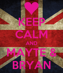Poster: KEEP CALM AND MAYTE & BRYAN