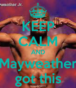 Poster: KEEP CALM AND Mayweather got this