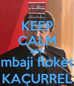 Poster: KEEP CALM AND mbaji flokët KAÇURREL