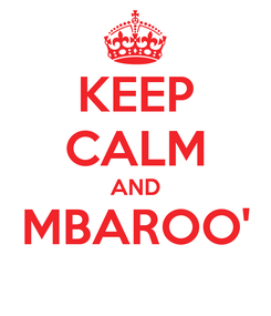 Poster: KEEP CALM AND MBAROO'