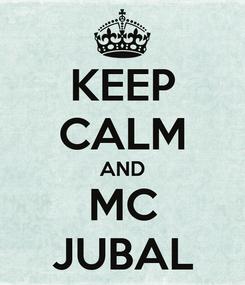 Poster: KEEP CALM AND MC JUBAL