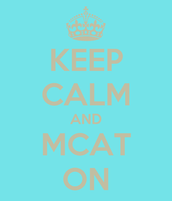 Poster: KEEP CALM AND MCAT ON