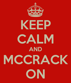 Poster: KEEP CALM AND MCCRACK ON