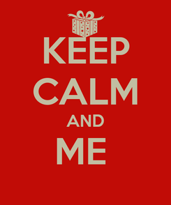 Poster: KEEP CALM AND ME
