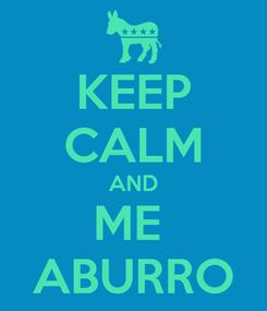Poster: KEEP CALM AND ME  ABURRO