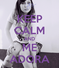 Poster: KEEP CALM AND ME ADORA