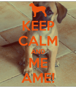Poster: KEEP CALM AND ME AME!