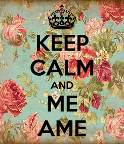 Poster: KEEP CALM AND ME AME