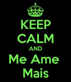 Poster: KEEP CALM AND Me Ame  Mais