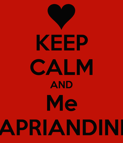 Poster: KEEP CALM AND Me APRIANDINI