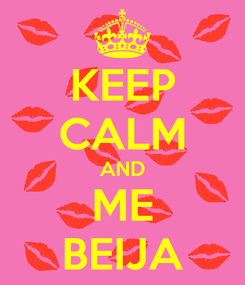 Poster: KEEP CALM AND ME BEIJA