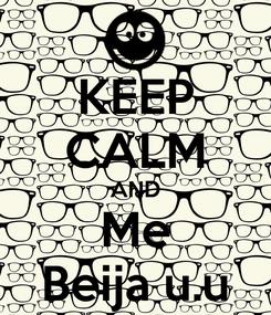 Poster: KEEP CALM AND Me Beija u.u
