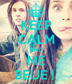 Poster: KEEP CALM AND ME BEIJE !