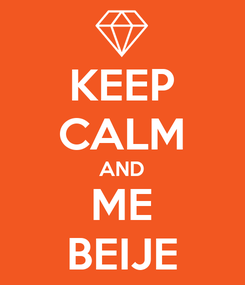 Poster: KEEP CALM AND ME BEIJE