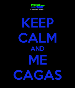 Poster: KEEP CALM AND ME CAGAS