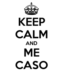 Poster: KEEP CALM AND ME CASO