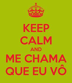 Poster: KEEP CALM AND ME CHAMA QUE EU VÔ