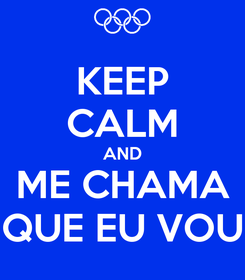 Poster: KEEP CALM AND ME CHAMA QUE EU VOU
