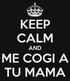 Poster: KEEP CALM AND ME COGI A TU MAMA