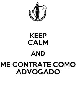 Poster: KEEP CALM AND ME CONTRATE COMO ADVOGADO