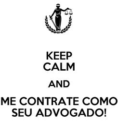 Poster: KEEP CALM AND ME CONTRATE COMO SEU ADVOGADO!