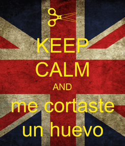 Poster: KEEP CALM AND me cortaste un huevo