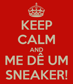 Poster: KEEP CALM AND ME DÊ UM SNEAKER!
