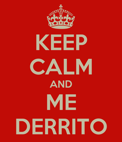 Poster: KEEP CALM AND ME DERRITO