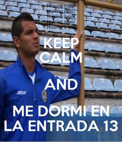 Poster: KEEP CALM AND ME DORMI EN LA ENTRADA 13