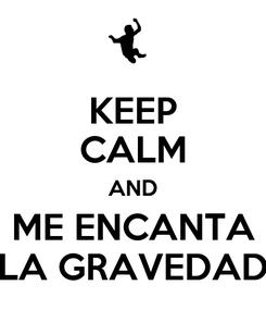 Poster: KEEP CALM AND ME ENCANTA LA GRAVEDAD