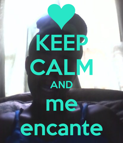 Poster: KEEP CALM AND me encante
