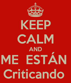 Poster: KEEP CALM AND ME  ESTÁN  Criticando