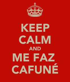 Poster: KEEP CALM AND ME FAZ  CAFUNÉ