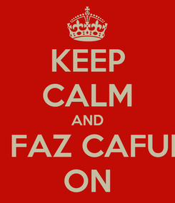 Poster: KEEP CALM AND ME FAZ CAFUNÉ  ON