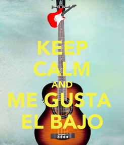 Poster: KEEP CALM AND ME GUSTA  EL BAJO