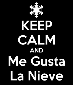 Poster: KEEP CALM AND Me Gusta La Nieve