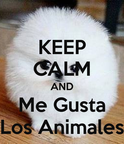 Poster: KEEP CALM AND Me Gusta Los Animales