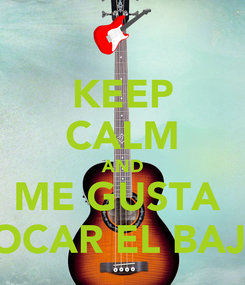 Poster: KEEP CALM AND ME GUSTA  TOCAR EL BAJO