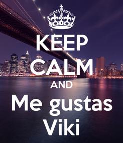 Poster: KEEP CALM AND Me gustas Viki