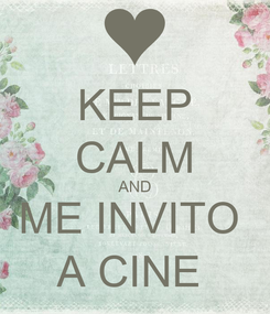 Poster: KEEP CALM AND ME INVITO  A CINE