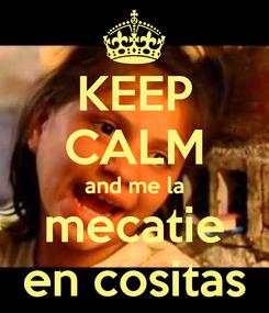 Poster: KEEP CALM and me la mecatie en cositas