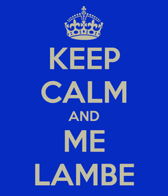 Poster: KEEP CALM AND ME LAMBE